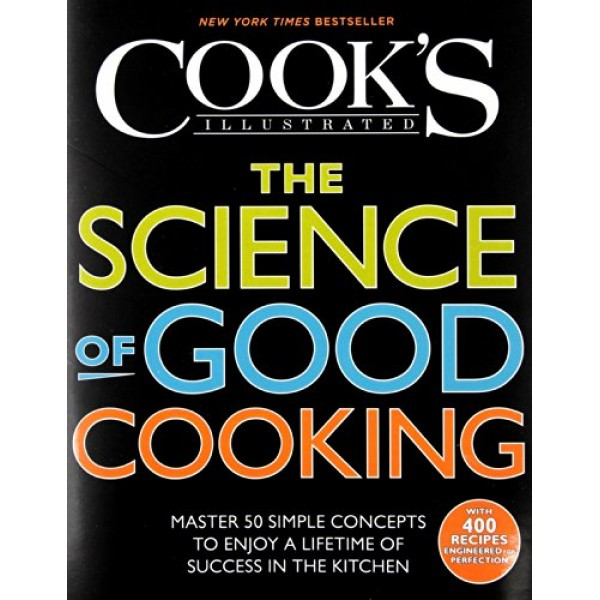 The Science Of Good Cooking Cook S Illustrated Cookbooks