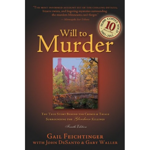 Will to Murder: The True Story Behind the Crimes and Trials Surrounding the Glensheen Killings